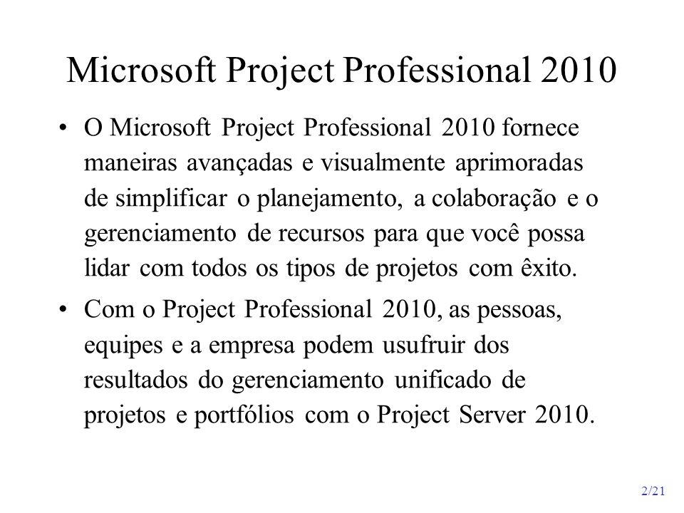 2/21 Microsoft Project Professional 2010 O Microsoft Project Professional 2010 fornece maneiras avançadas e visualmente aprimoradas de simplificar o p