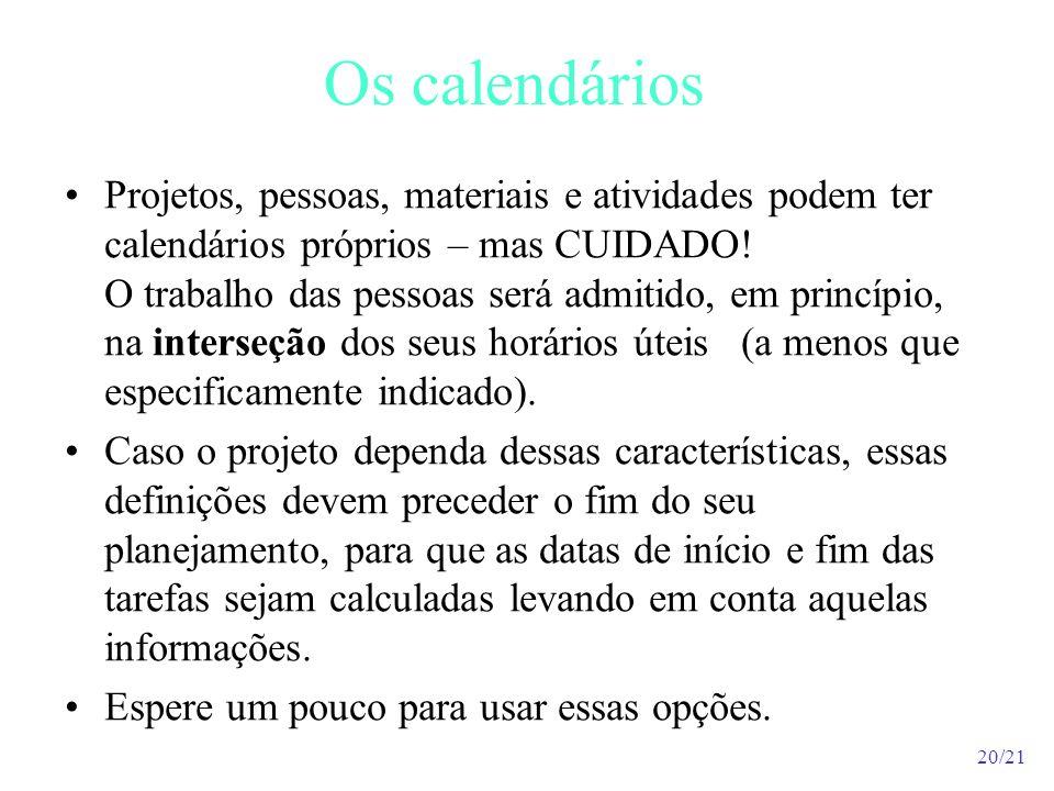 20/21 Os calendários Projetos, pessoas, materiais e atividades podem ter calendários próprios – mas CUIDADO! O trabalho das pessoas será admitido, em