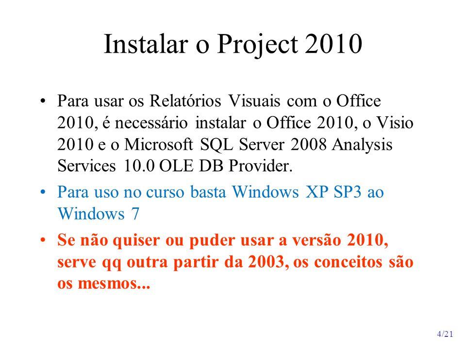 4/21 Instalar o Project 2010 Para usar os Relatórios Visuais com o Office 2010, é necessário instalar o Office 2010, o Visio 2010 e o Microsoft SQL Se