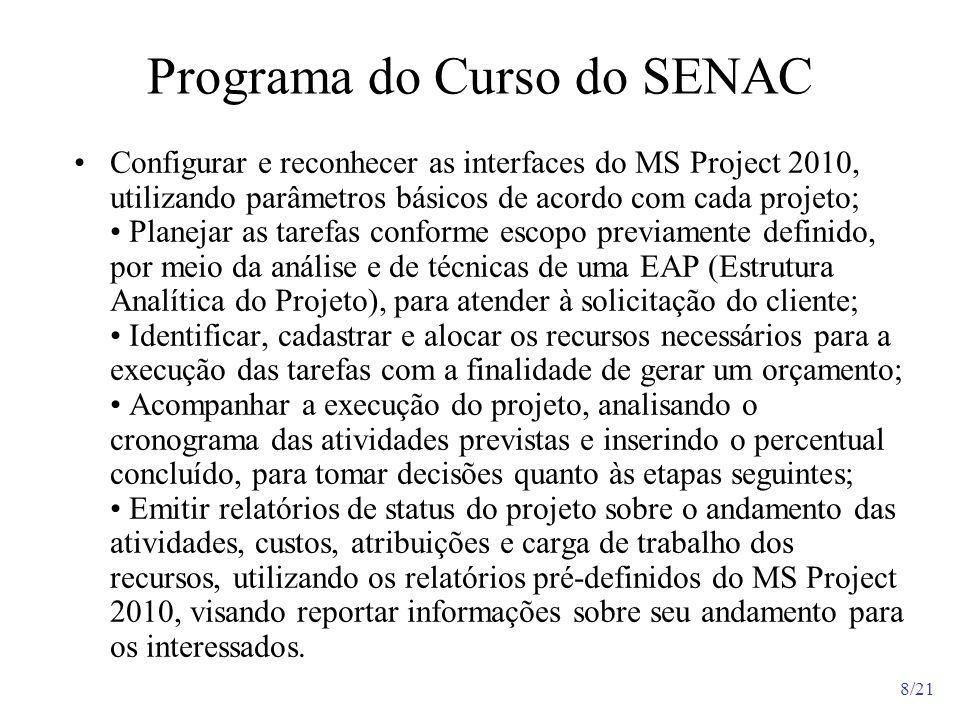 8/21 Programa do Curso do SENAC Configurar e reconhecer as interfaces do MS Project 2010, utilizando parâmetros básicos de acordo com cada projeto; Pl
