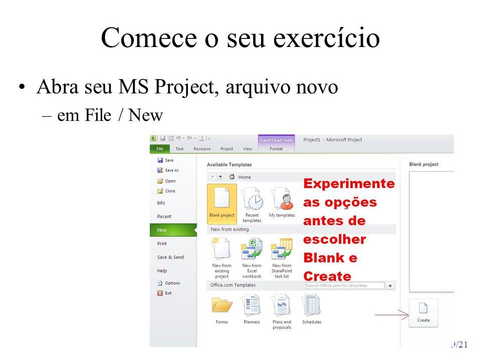 9/21 Comece o seu exercício Abra seu MS Project, arquivo novo –em File / New