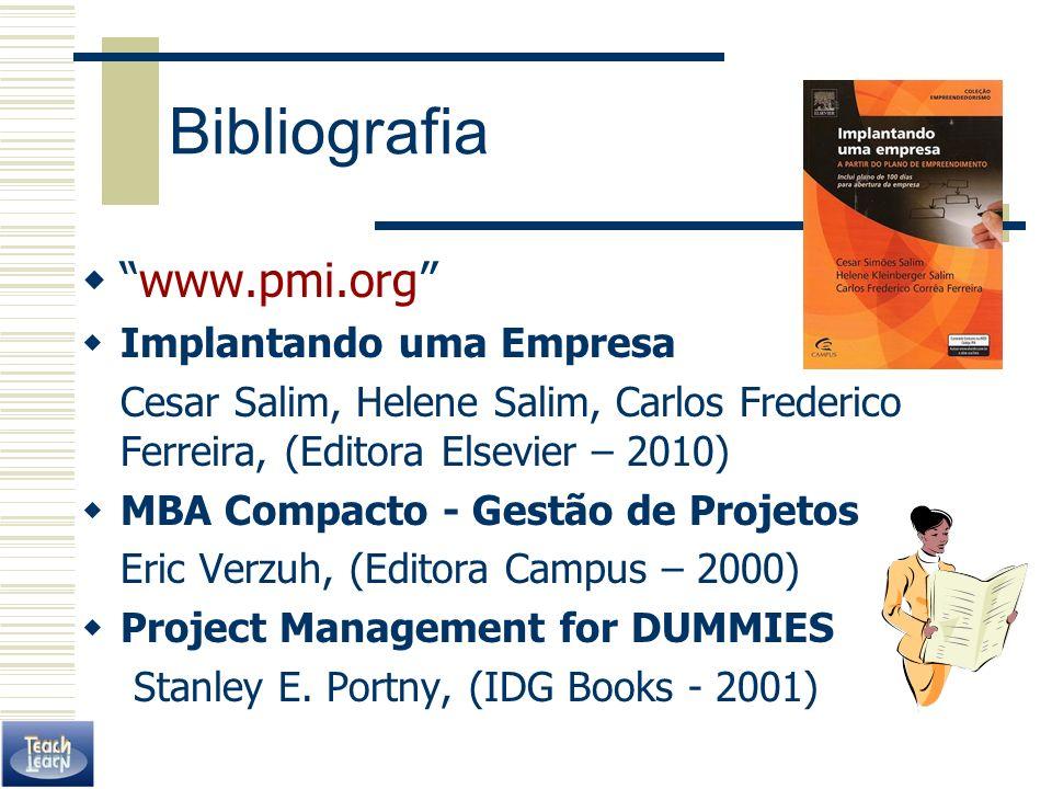 Bibliografia www.pmi.org Implantando uma Empresa Cesar Salim, Helene Salim, Carlos Frederico Ferreira, (Editora Elsevier – 2010) MBA Compacto - Gestão