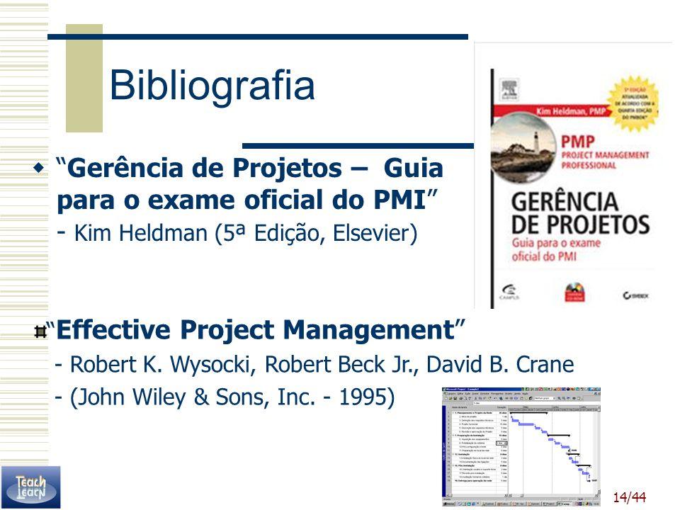 14/44 Bibliografia Gerência de Projetos – Guia para o exame oficial do PMI - Kim Heldman (5ª Edição, Elsevier) Effective Project Management - Robert K
