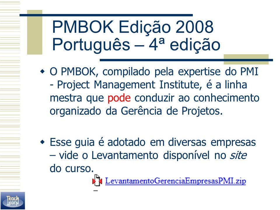 PMBOK Edição 2008 Português – 4ª edição O PMBOK, compilado pela expertise do PMI - Project Management Institute, é a linha mestra que pode conduzir ao