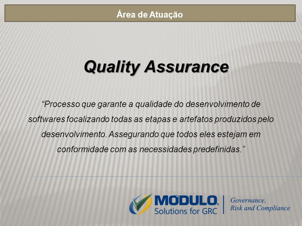 Área de Atuação Quality Assurance Processo que garante a qualidade do desenvolvimento de softwares focalizando todas as etapas e artefatos produzidos pelo desenvolvimento.