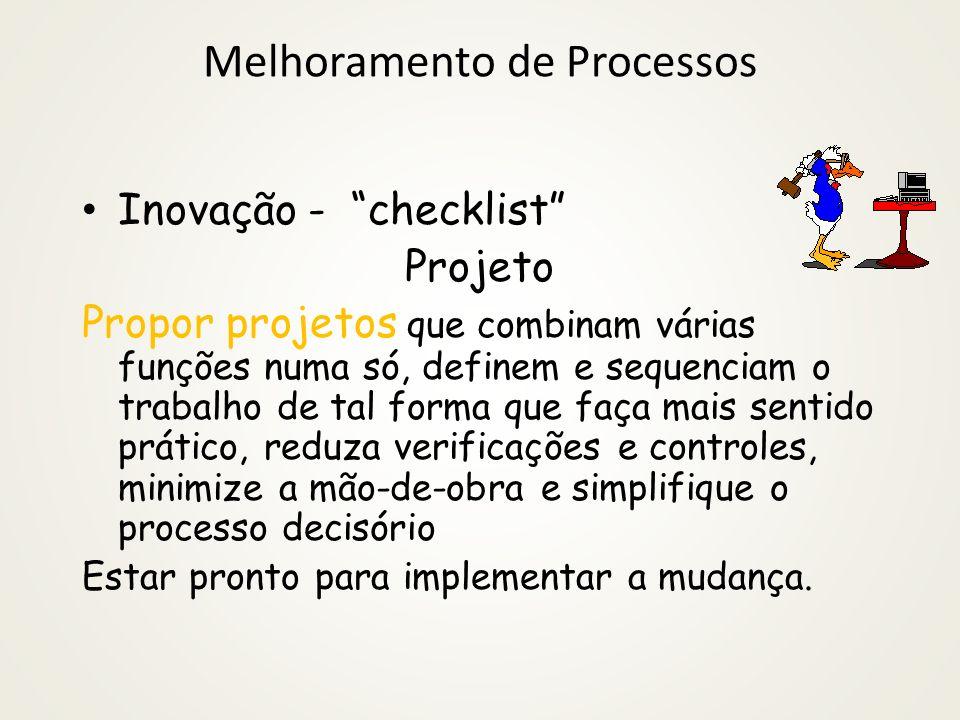 Melhoramento de Processos Inovação - checklist Projeto Gerar cenários alternativos que desafiam o status quo, quebram as regras, desmontam os limites