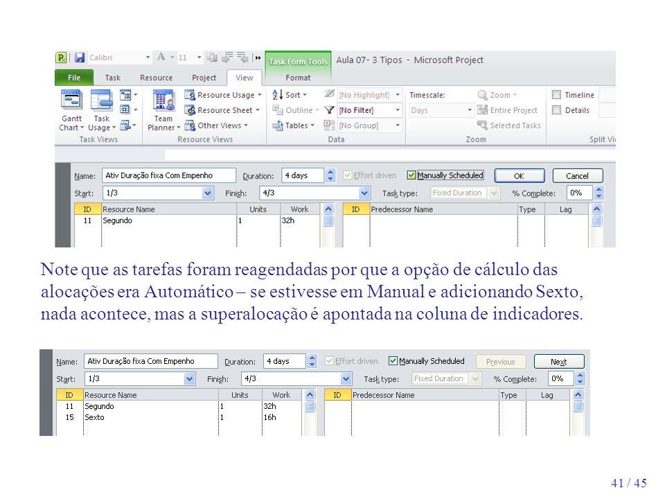 41 / 45 Note que as tarefas foram reagendadas por que a opção de cálculo das alocações era Automático – se estivesse em Manual e adicionando Sexto, na
