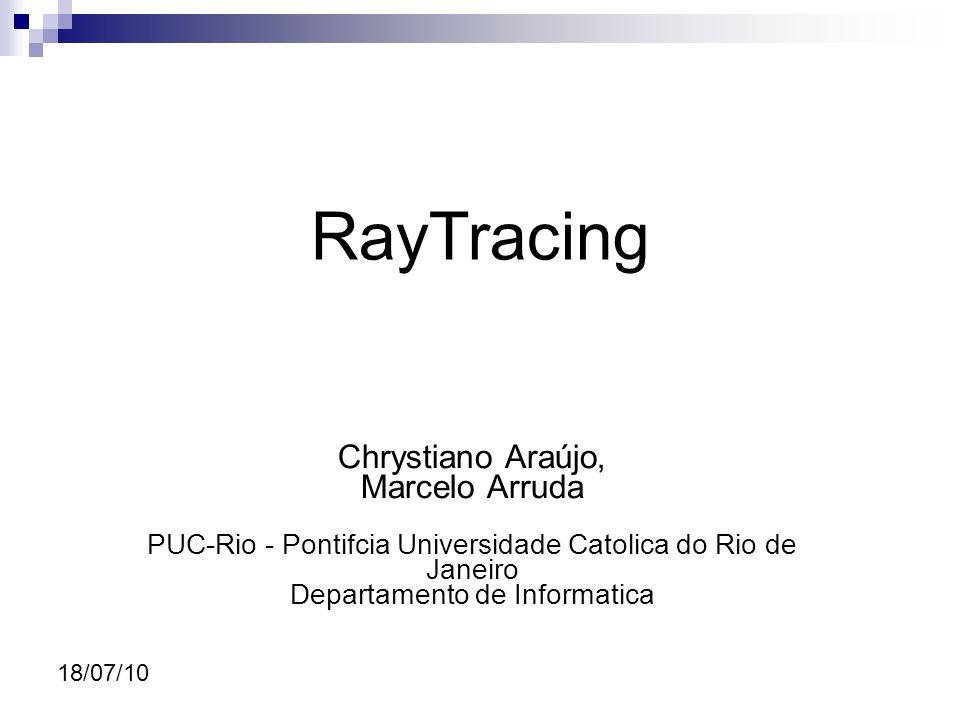 18/07/10 Ray Tracing - técnicas de otimização Abordagens Otimizar Testes Reduzir quantidade de testes …
