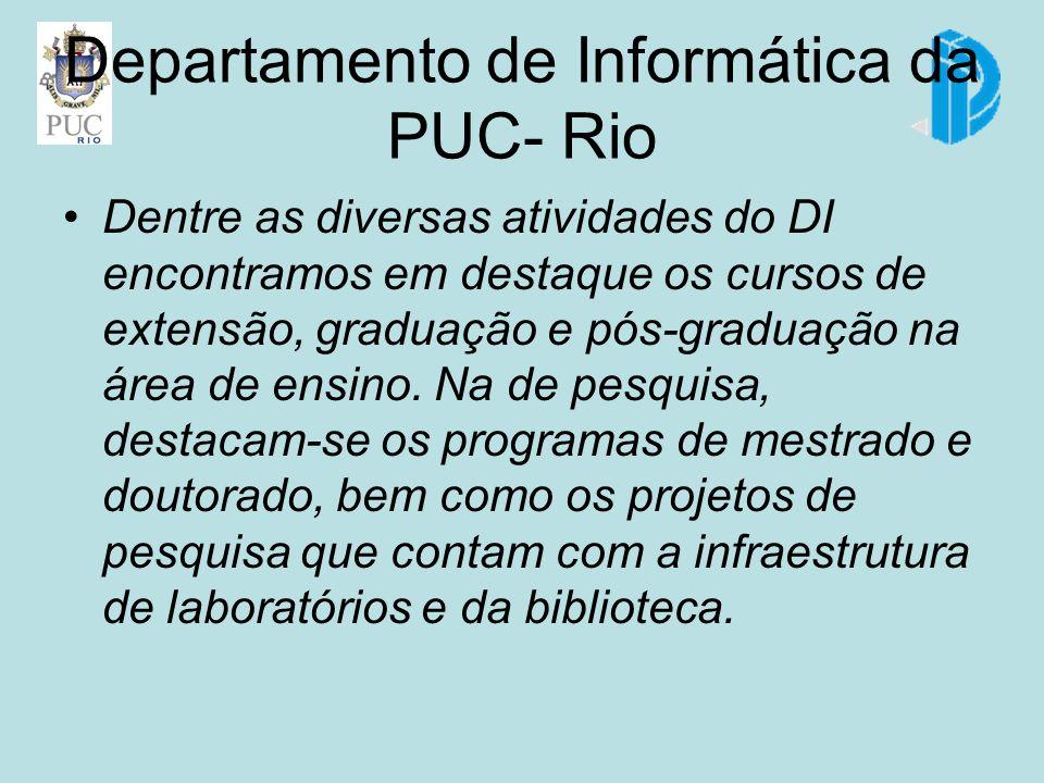 Departamento de Informática da PUC- Rio Dentre as diversas atividades do DI encontramos em destaque os cursos de extensão, graduação e pós-graduação na área de ensino.