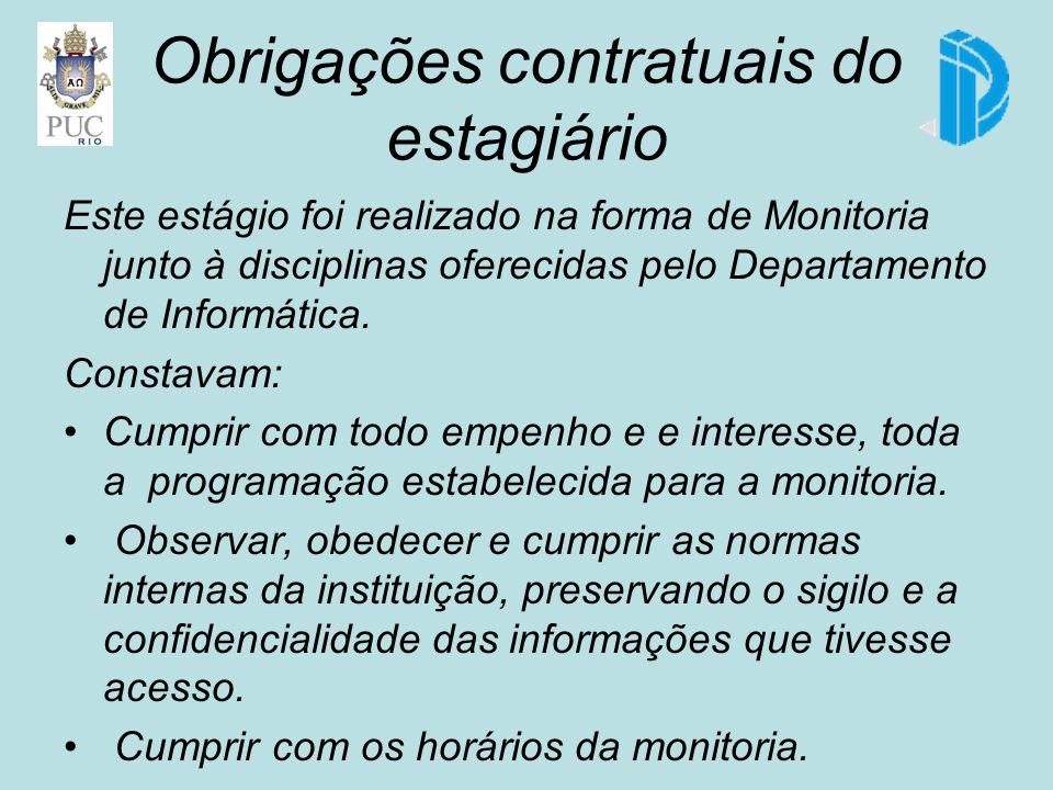 Obrigações contratuais do estagiário Este estágio foi realizado na forma de Monitoria junto à disciplinas oferecidas pelo Departamento de Informática.