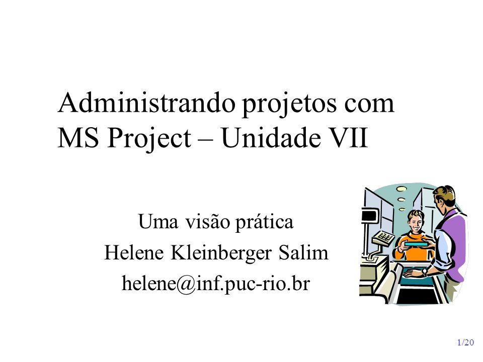 1/20 Administrando projetos com MS Project – Unidade VII Uma visão prática Helene Kleinberger Salim helene@inf.puc-rio.br