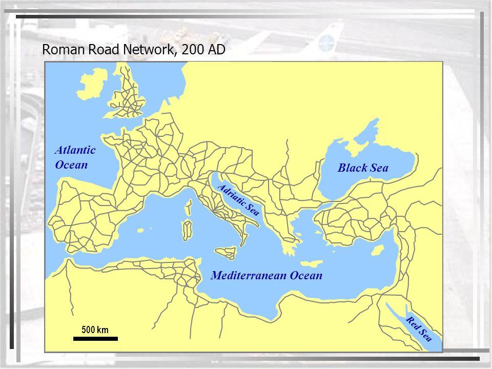 Roman Road Network, 200 AD 500 km Atlantic Ocean Red Sea Black Sea Adriatic Sea Mediterranean Ocean
