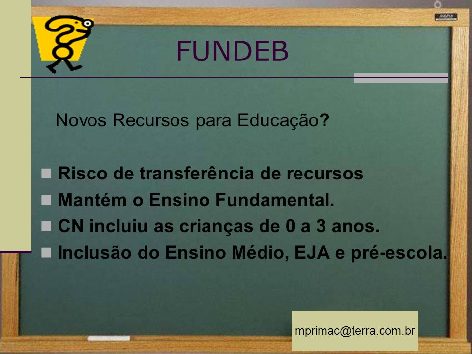 FUNDEB Novos Recursos para Educação? Risco de transferência de recursos Mantém o Ensino Fundamental. CN incluiu as crianças de 0 a 3 anos. Inclusão do