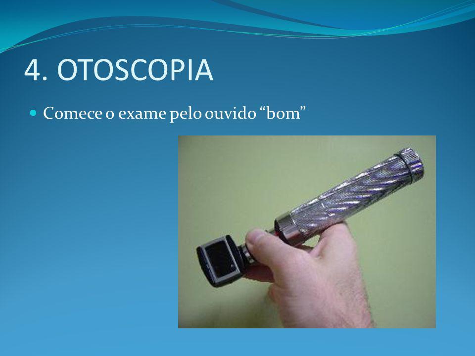 4. OTOSCOPIA Comece o exame pelo ouvido bom