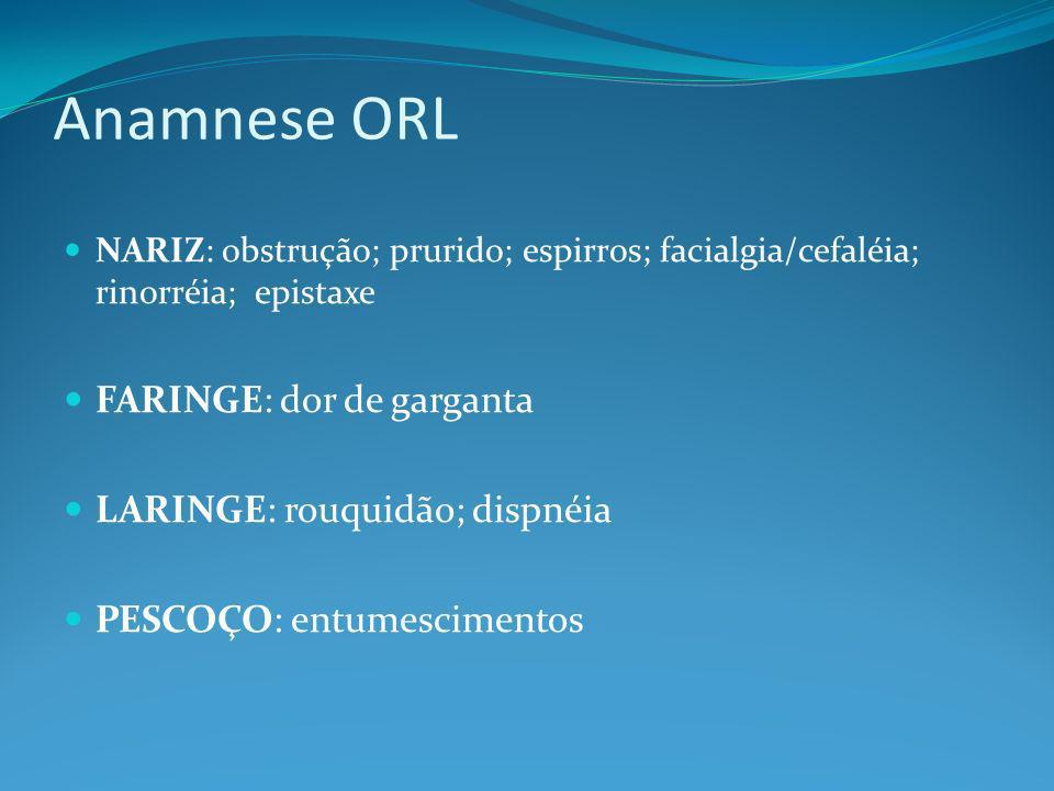 Exame otorrinolaringológico Suplementa as informações obtidas com uma anamnese ORL adequada Mantenha sempre uma rotina Pratique, pratique, e pratique!