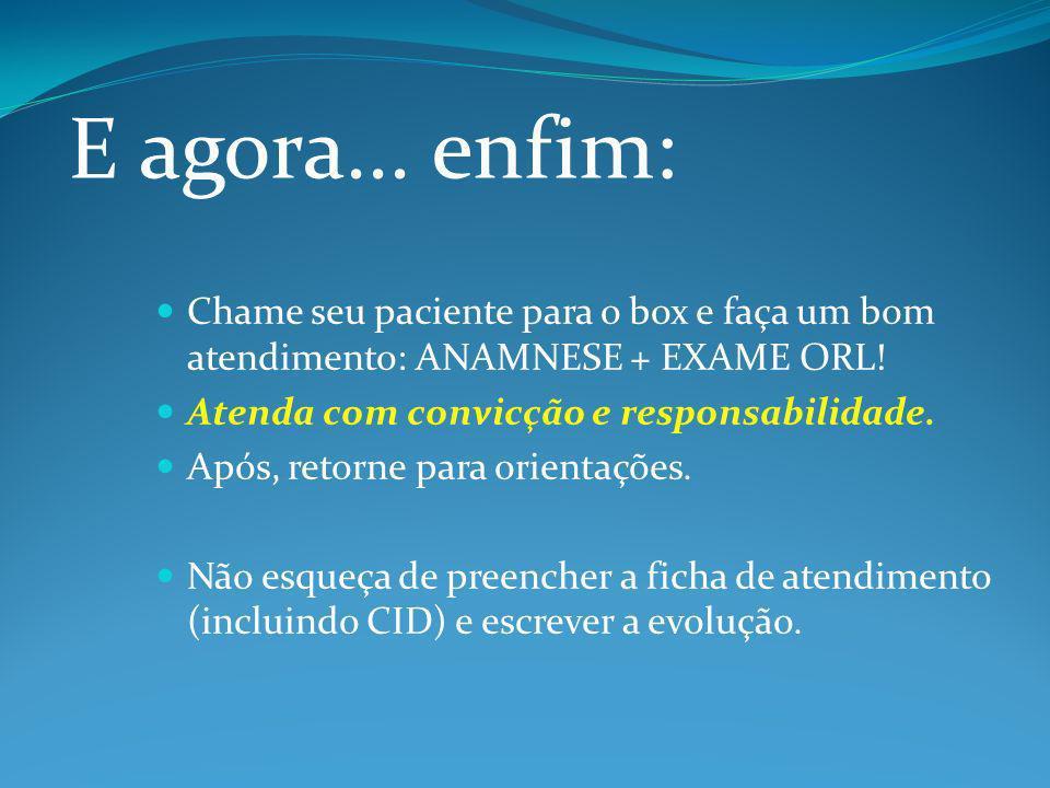 Chame seu paciente para o box e faça um bom atendimento: ANAMNESE + EXAME ORL.