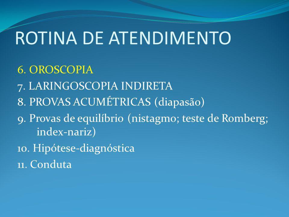 ROTINA DE ATENDIMENTO 6.OROSCOPIA 7. LARINGOSCOPIA INDIRETA 8.