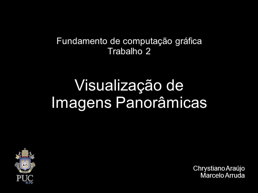 Fundamento de computação gráfica Trabalho 2 Visualização de Imagens Panorâmicas Chrystiano Araújo Marcelo Arruda