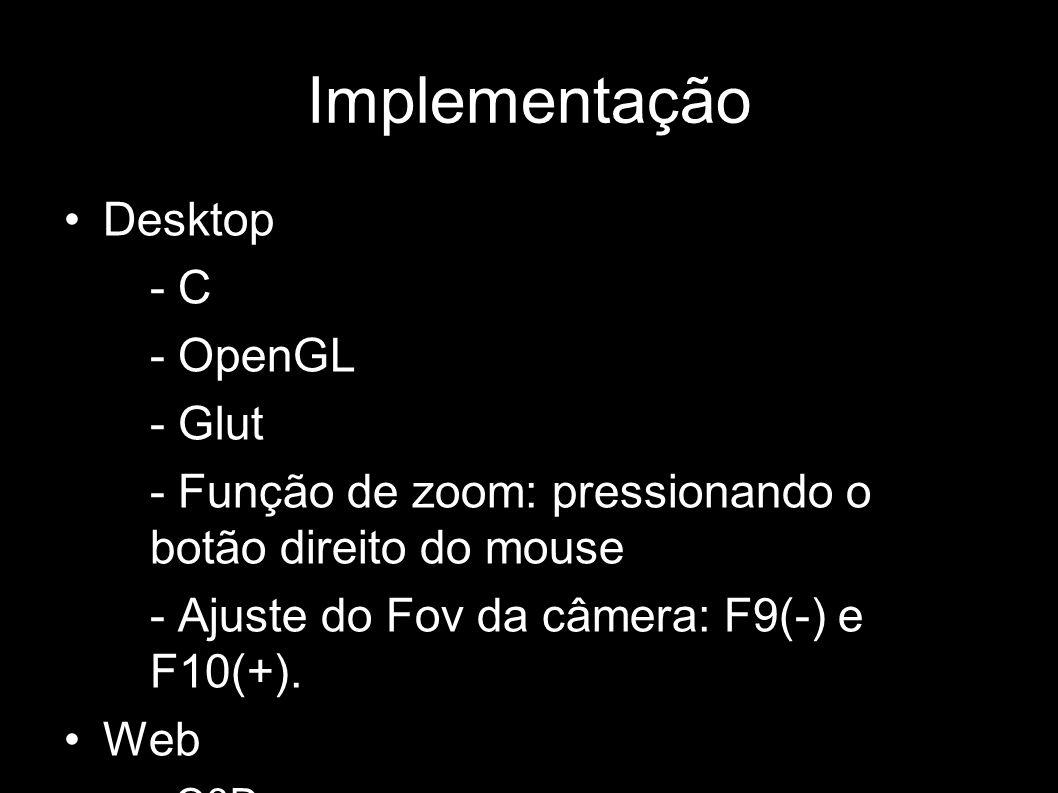Implementação Desktop –- C –- OpenGL –- Glut –- Função de zoom: pressionando o botão direito do mouse –- Ajuste do Fov da câmera: F9(-) e F10(+). Web