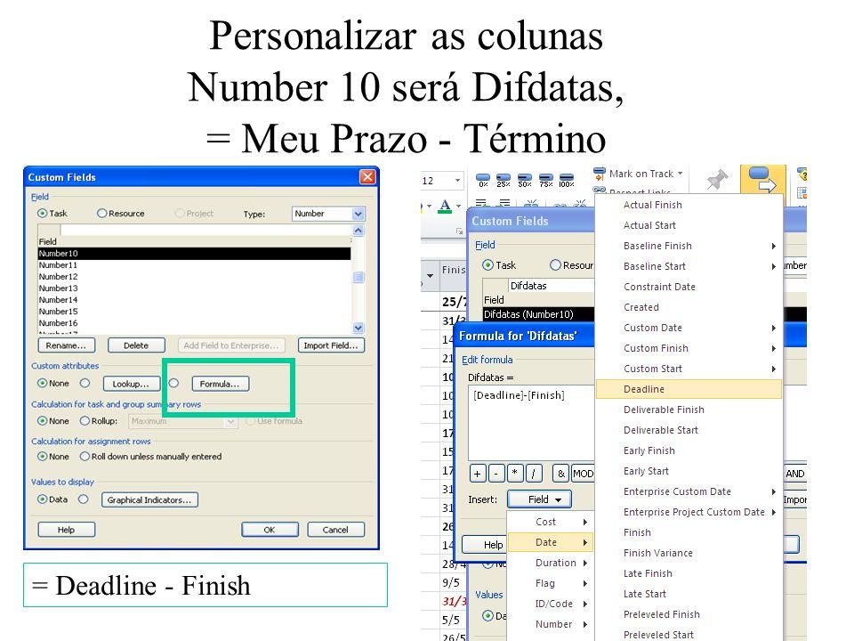 Personalizar as colunas Number 10 será Difdatas, = Meu Prazo - Término = Deadline - Finish