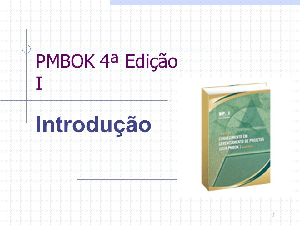 2 PMBOK 4ª Edição Um Guia do Conhecimento em Gerenciamento de Projetos Seção I A estrutura do gerenciamento de projetos