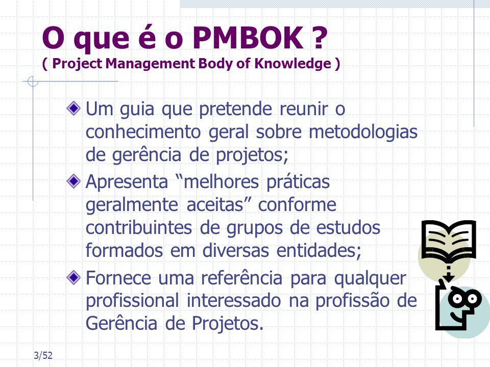 3/52 O que é o PMBOK ? ( Project Management Body of Knowledge ) Um guia que pretende reunir o conhecimento geral sobre metodologias de gerência de pro