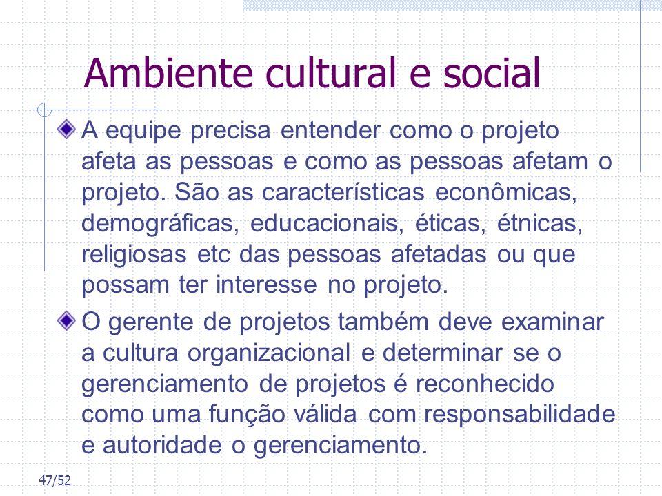 47/52 Ambiente cultural e social A equipe precisa entender como o projeto afeta as pessoas e como as pessoas afetam o projeto. São as características