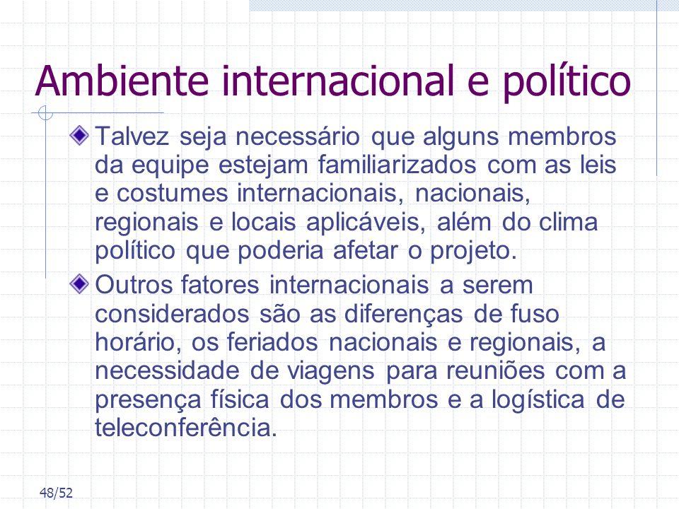48/52 Ambiente internacional e político Talvez seja necessário que alguns membros da equipe estejam familiarizados com as leis e costumes internaciona