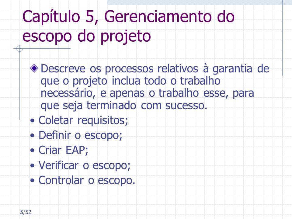 5/52 Capítulo 5, Gerenciamento do escopo do projeto Descreve os processos relativos à garantia de que o projeto inclua todo o trabalho necessário, e a