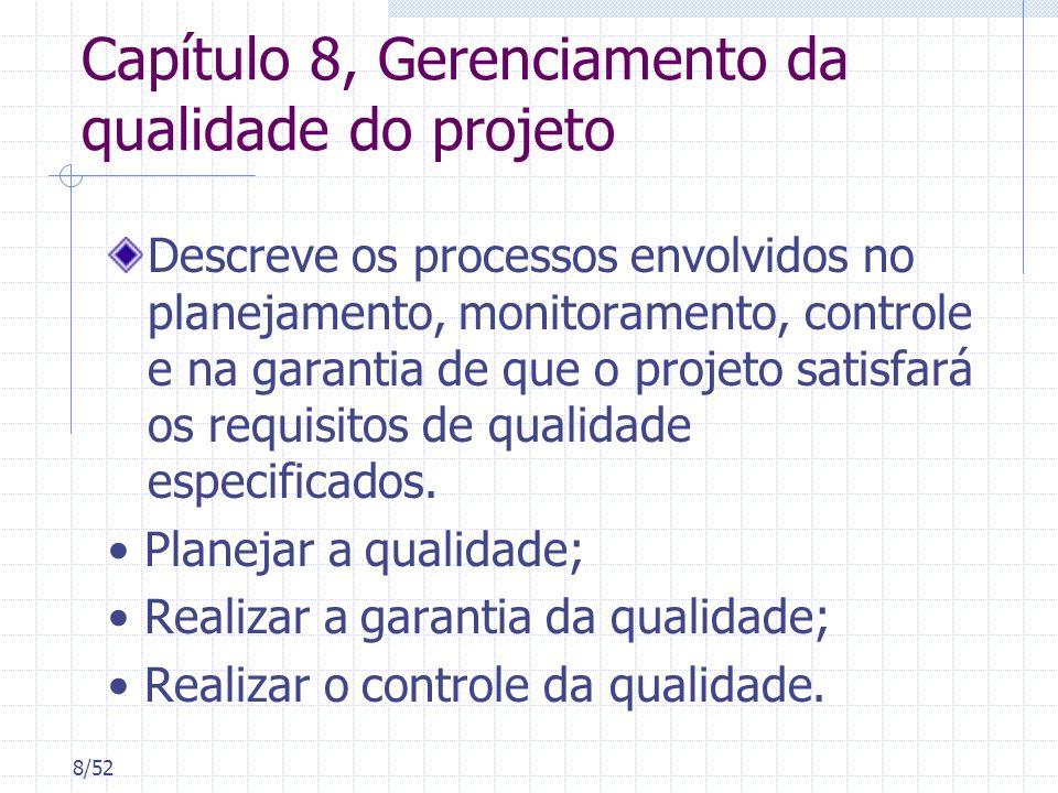 8/52 Capítulo 8, Gerenciamento da qualidade do projeto Descreve os processos envolvidos no planejamento, monitoramento, controle e na garantia de que