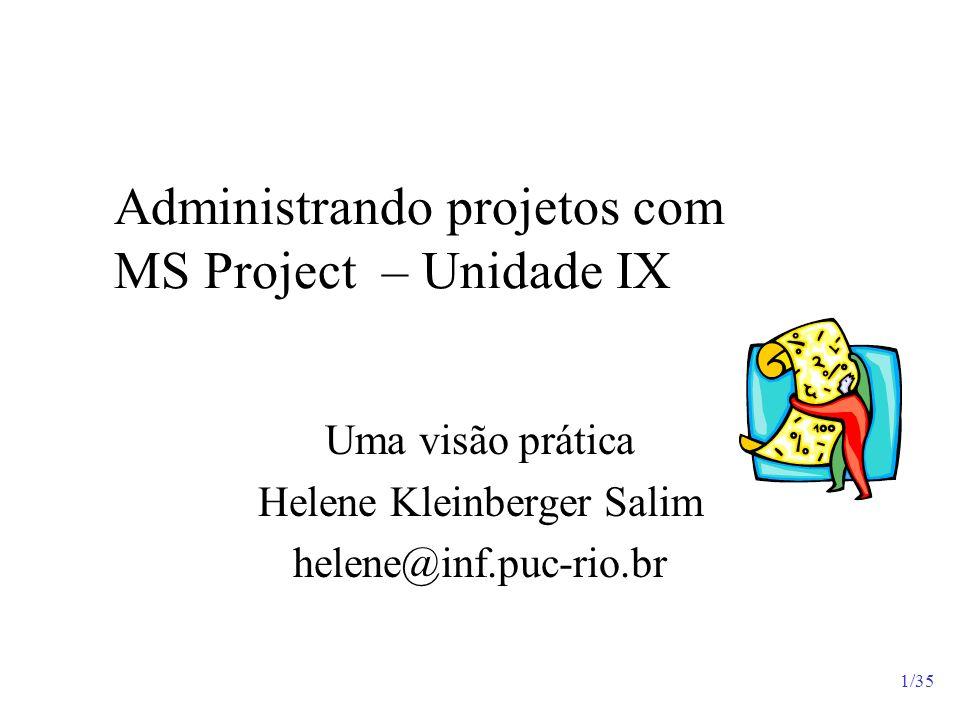 1/35 Administrando projetos com MS Project – Unidade IX Uma visão prática Helene Kleinberger Salim helene@inf.puc-rio.br