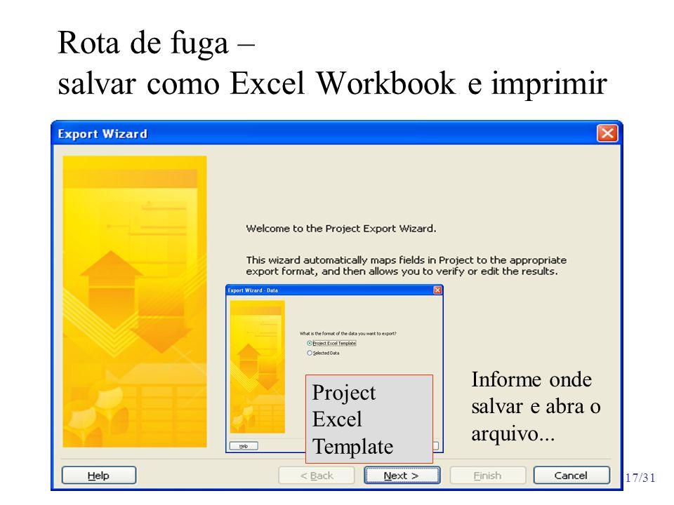 17/31 Rota de fuga – salvar como Excel Workbook e imprimir Project Excel Template Informe onde salvar e abra o arquivo...
