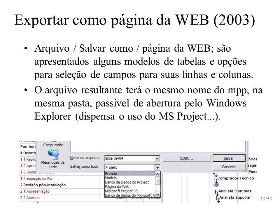 28/31 Exportar como página da WEB (2003) Arquivo / Salvar como / página da WEB; são apresentados alguns modelos de tabelas e opções para seleção de ca