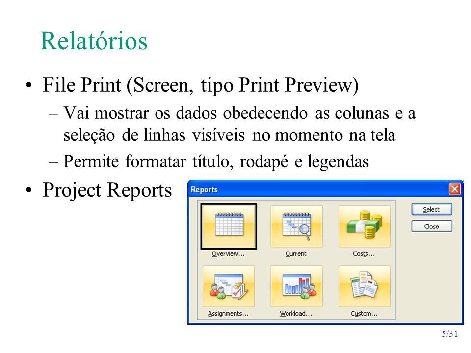5/31 Relatórios File Print (Screen, tipo Print Preview) –Vai mostrar os dados obedecendo as colunas e a seleção de linhas visíveis no momento na tela