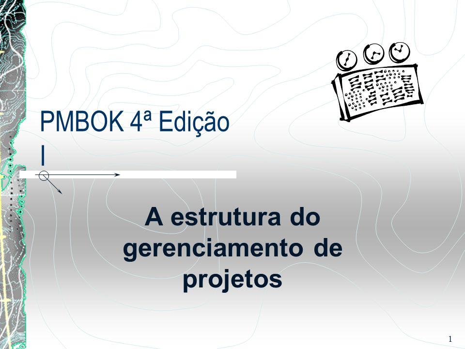 1 PMBOK 4ª Edição I A estrutura do gerenciamento de projetos