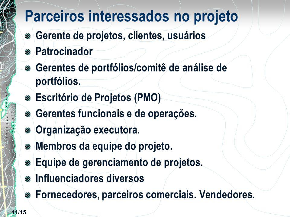 11/15 Parceiros interessados no projeto Gerente de projetos, clientes, usuários Patrocinador Gerentes de portfólios/comitê de análise de portfólios. E