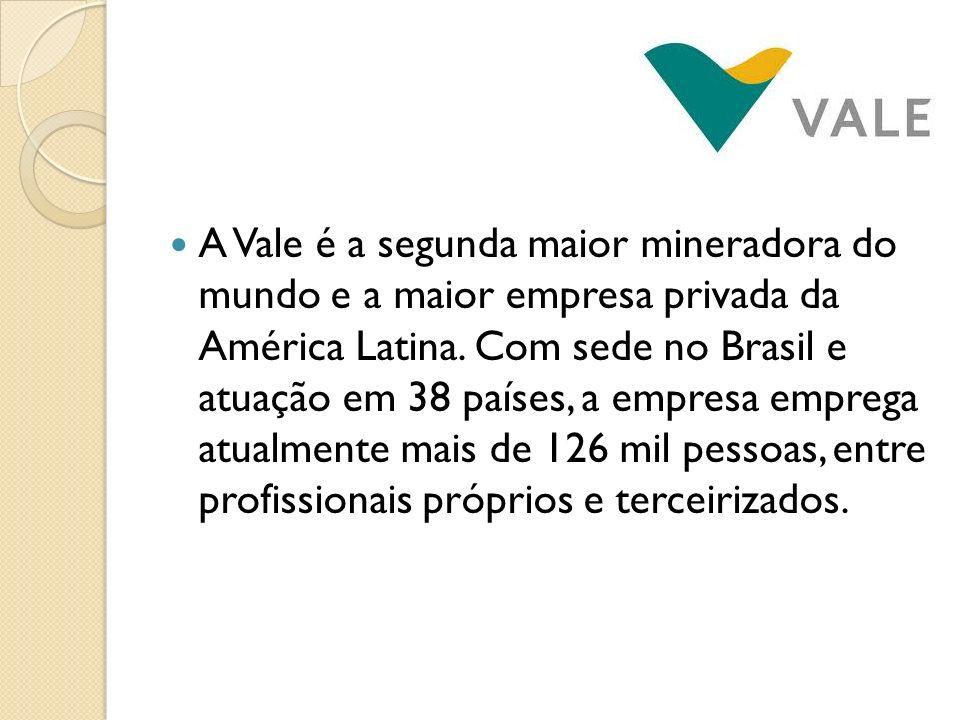 A Vale é a segunda maior mineradora do mundo e a maior empresa privada da América Latina. Com sede no Brasil e atuação em 38 países, a empresa emprega