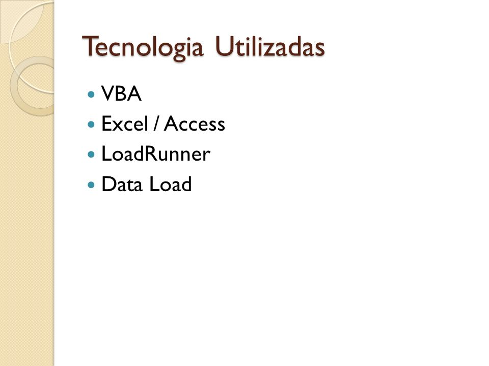 Tecnologia Utilizadas VBA Excel / Access LoadRunner Data Load
