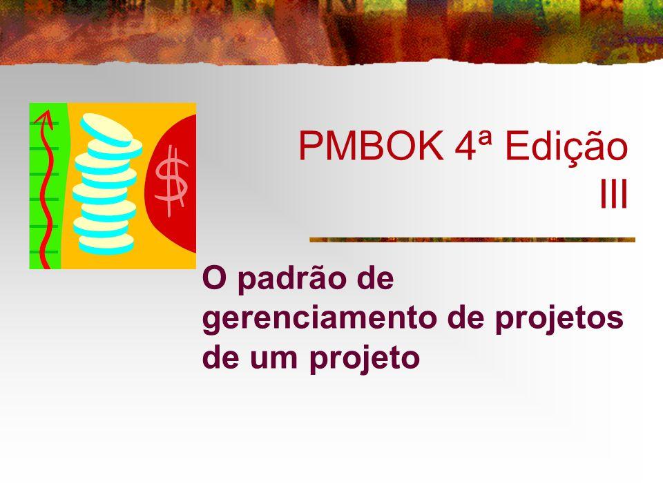 PMBOK 4ª Edição III O padrão de gerenciamento de projetos de um projeto
