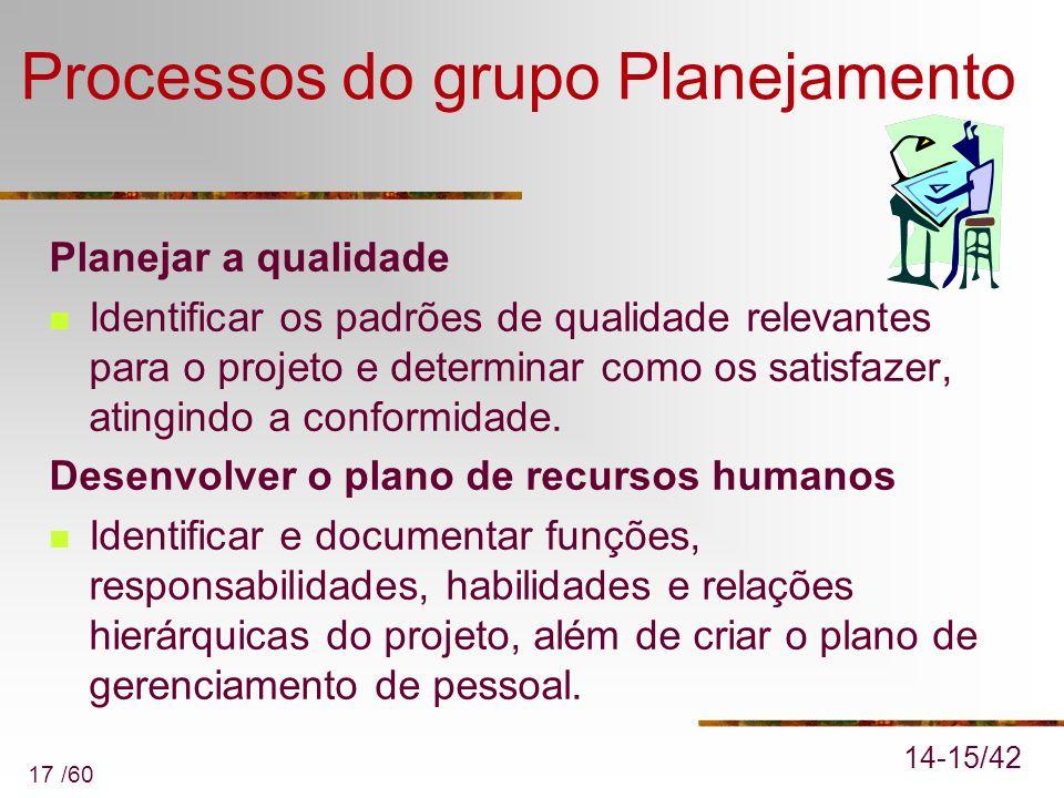 17 /60 Processos do grupo Planejamento Planejar a qualidade Identificar os padrões de qualidade relevantes para o projeto e determinar como os satisfa