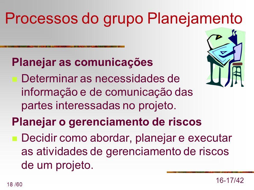 18 /60 Processos do grupo Planejamento Planejar as comunicações Determinar as necessidades de informação e de comunicação das partes interessadas no p