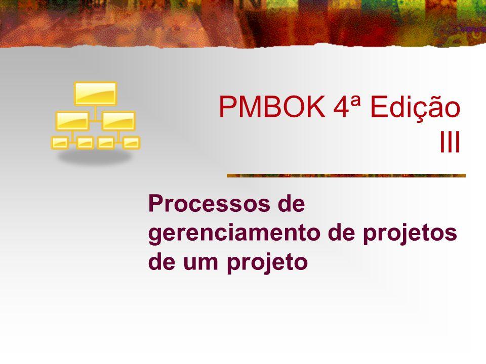 PMBOK 4ª Edição III Processos de gerenciamento de projetos de um projeto