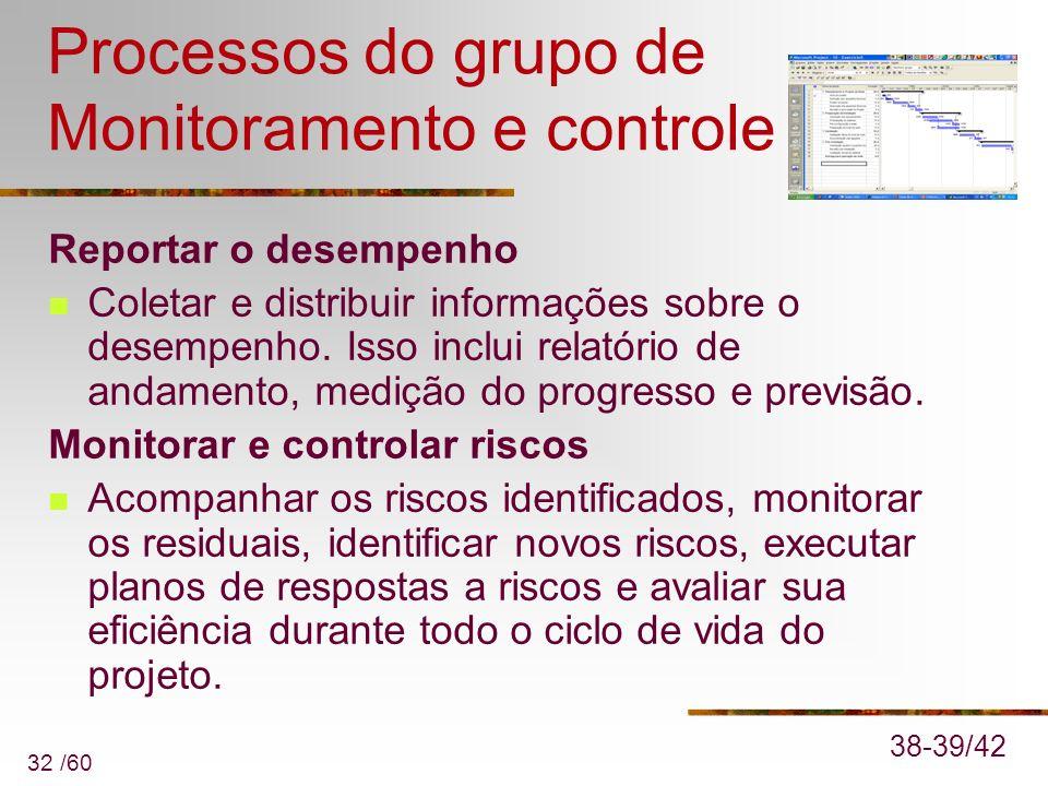 32 /60 Processos do grupo de Monitoramento e controle Reportar o desempenho Coletar e distribuir informações sobre o desempenho. Isso inclui relatório