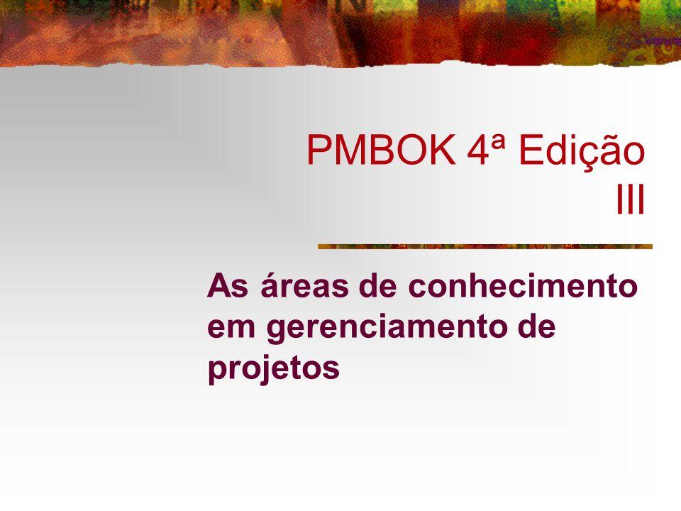 PMBOK 4ª Edição III As áreas de conhecimento em gerenciamento de projetos