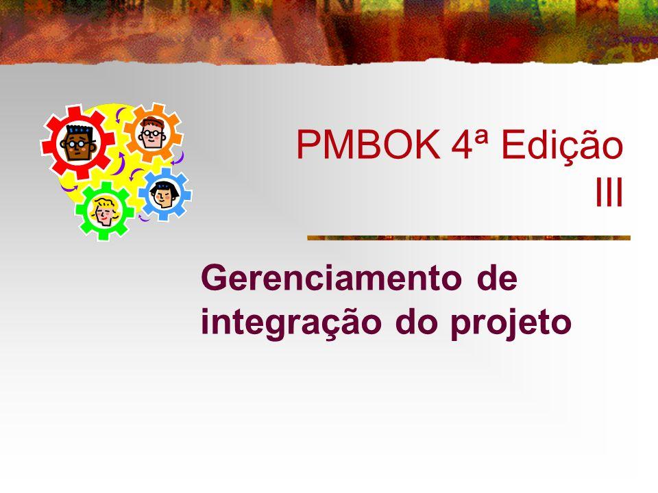 PMBOK 4ª Edição III Gerenciamento de integração do projeto