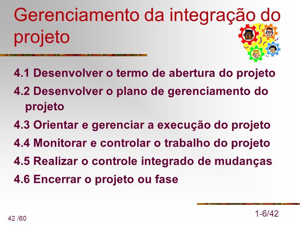 42 /60 Gerenciamento da integração do projeto 4.1 Desenvolver o termo de abertura do projeto 4.2 Desenvolver o plano de gerenciamento do projeto 4.3 O