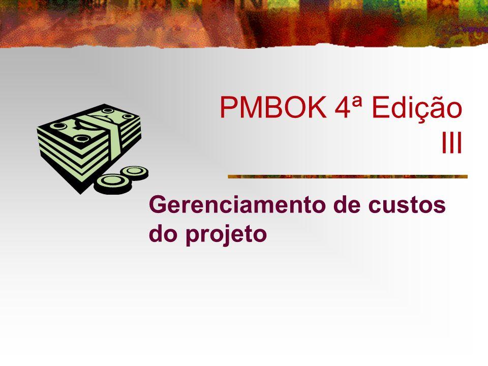 PMBOK 4ª Edição III Gerenciamento de custos do projeto