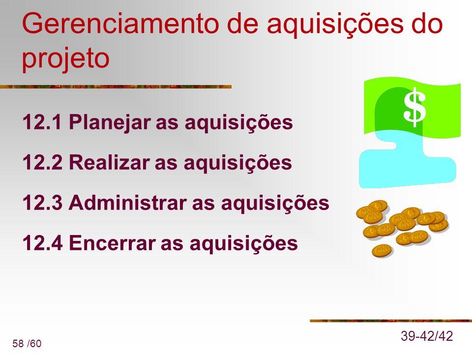 58 /60 Gerenciamento de aquisições do projeto 12.1 Planejar as aquisições 12.2 Realizar as aquisições 12.3 Administrar as aquisições 12.4 Encerrar as