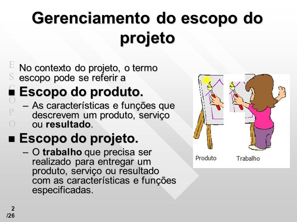 ESCOPOESCOPO 3 /26 Gerenciamento do escopo do projeto 5.1 Coletar requisitos 5.2 Definir escopo 5.3 Criar EAP – Estrutura Analítica do Projeto 5.4 Verificar escopo 5.5 Controlar escopo