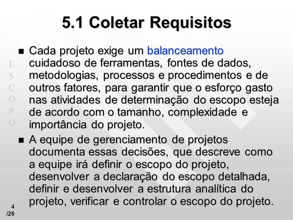 ESCOPOESCOPO 5 /26 5.1 Coletar requisitos Entradas.1 Fatores ambientais da empresa.2 Ativos de processos organizacionais.3 Termo de abertura do projeto.4 Declaração do escopo preliminar do projeto.5 Plano de gerenciamento do projeto